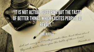 It is not actual suffering but the taste of better things which ...