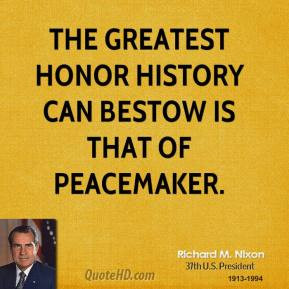 Richard M. Nixon - The greatest honor history can bestow is that of ...