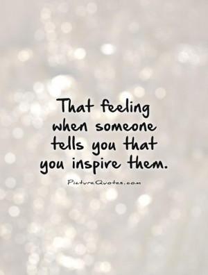You Inspire Me Quotes You inspire me quotes