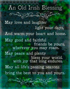 Irish blessing: May love and laughter light your days and warm your ...