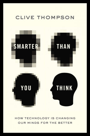 Book Review: Smarter Than You Think, by Clive Thompson