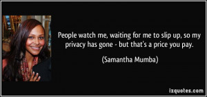 People watch me, waiting for me to slip up, so my privacy has gone ...