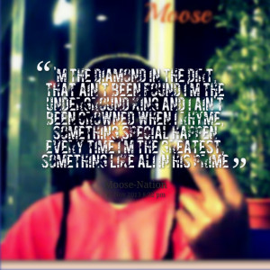 Quotes Picture: 'm the diamond in the dirt, that ain't been found i'm ...