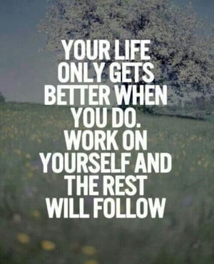 Life gets better when you do....
