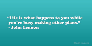 These are the quote john lennon quot life what happens while you ...