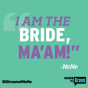 NeNe Leakes - I Dream of NeNe Quote