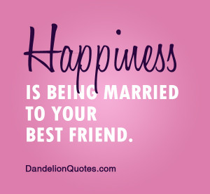 Happiness Is Being Married To Your Best Friend ~ Happiness Quote