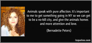 Animals speak with pure affection. It's important to me to get ...