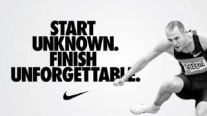 """Start unknown. Finish unforgettable"""" – Nike"""