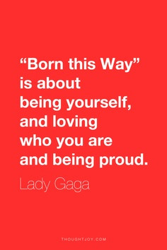 "... "" Is About Being Yourself, And Loving Who You Are And Being Proud"