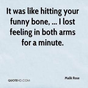 Malik Rose - It was like hitting your funny bone, ... I lost feeling ...