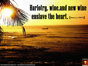 Harlotry, wine, and new wine enslave the heart.