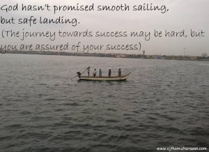 God hasn't promised smooth sailing , but safe landing.