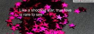 like a shooting star , Pictures , true love is rare to see , Pictures