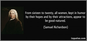 ... by their attractions, appear to be good-natured. - Samuel Richardson