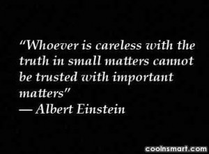 Trust Quote: Whoever is careless with the truth in...