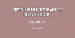 quote-Herman-Melville-they-talk-of-the-dignity-of-work-51712.png