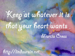 Sassy Sayings - Keep at whatever it is that your heart wants http ...