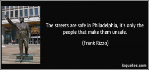 The streets are safe in Philadelphia, it's only the people that make ...