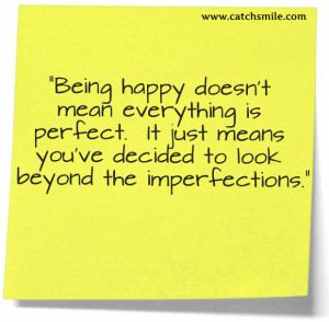Being Happy Doesnt mean Everything is Perfect - It Just Means You Have ...