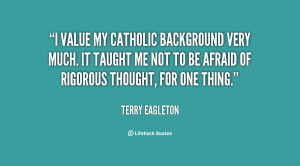 value my Catholic background very much. It taught me not to be afraid ...