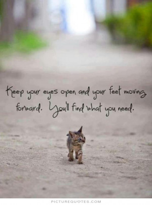 ... your feet moving forward. You'll find what you need Picture Quote #1