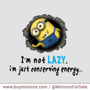 minions-quote-not-lazy