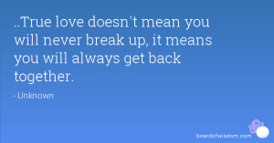 ... you will never break up, it means you will always get back together