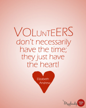 Volunteers don't necessarily have the time; they just have the heart!