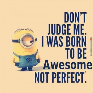 Don't Judge Me for the Changes You've Made