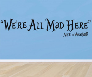 WERE-ALL-MAD-HERE-Alice-in-Wonderland-Quote-Decal-WALL-STICKER-Home ...