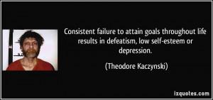... in defeatism, low self-esteem or depression. - Theodore Kaczynski