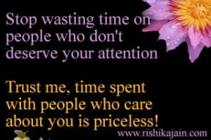 time on people who don't deserve your attention. Trust me, time ...