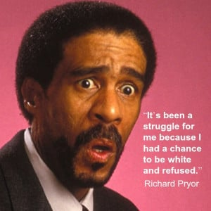 Richard Pryor - Movie Actor Quote - Film Actor Quote - #richardpryor ...