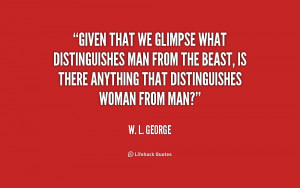 Given that we glimpse what distinguishes man from the beast, is there ...
