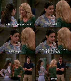 BURN! favorite quotes from That 70s Show. Jackie, Laurie and Kelso