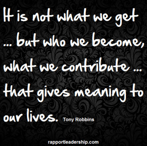 ... we contribute … that gives meaning to our lives. Tony Robbins quote