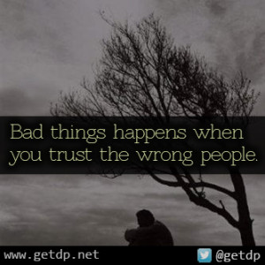 Bad+things+happens+when+you+trust+the+wrong+people..jpg