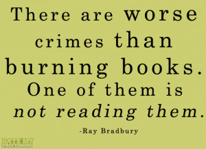 """crimes than burning books. One of them is not reading them."""" -Ray ..."""