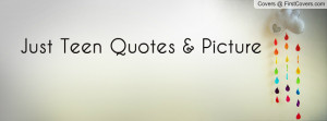Just Teen Quotes & Picture Profile Facebook Covers