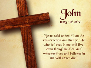 """... And Whoever Lives And Believes In Me Will Never Die """" ~ Bible Quotes"""
