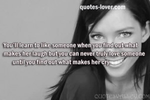 You learn to like someone when you find out what makes them laugh, but ...