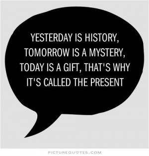 Quotes Past Present Future Quotes Present Quotes Life Is A Gift Quotes ...