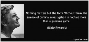Nothing matters but the facts. Without them, the science of criminal ...