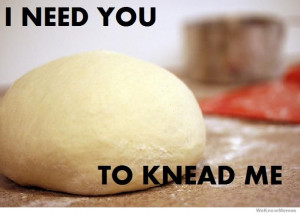 need-you-to-knead-me