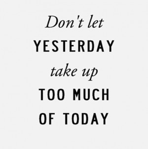 yesterday is gone.....