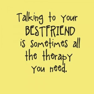 The Therapy You Need - Best Friend Quote