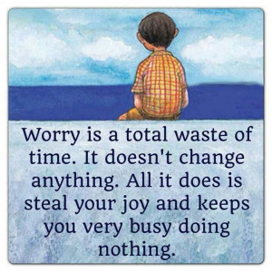 Worry is a total waste