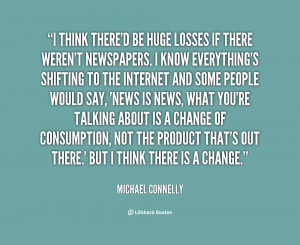 quote Michael Connelly i think thered be huge losses if 123580 png