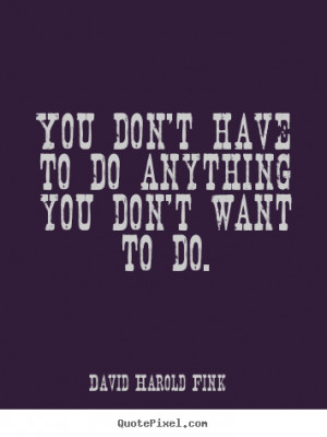 ... quotes about motivational - You don't have to do anything you don't